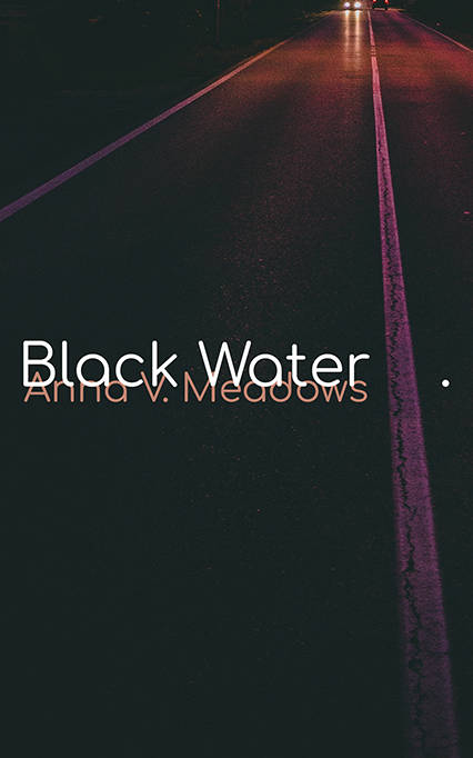 Black Water by Anna V. Meadows