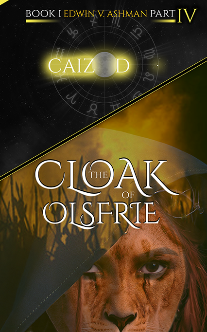 Caizod; The Cloak of Olsfrie: Part Four by Edwin V. Ashman