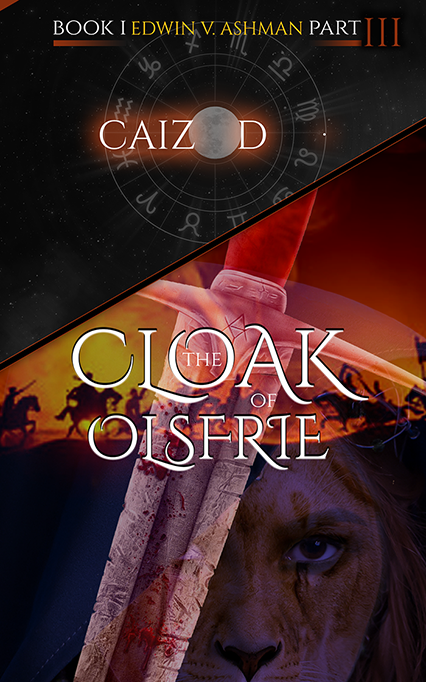 Caizod; The Cloak of Olsfrie: Part Three by Edwin V. Ashman
