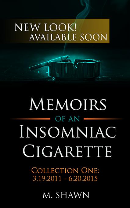 Memoirs of an Insomniac Cigarette by M. Shawn