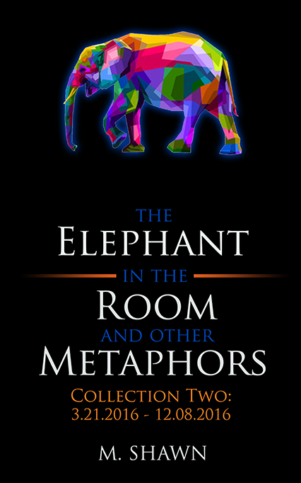 The Elephant In The Room And Other Metaphors by M. Shawn